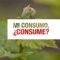 Mi Consumo ¿Consume?